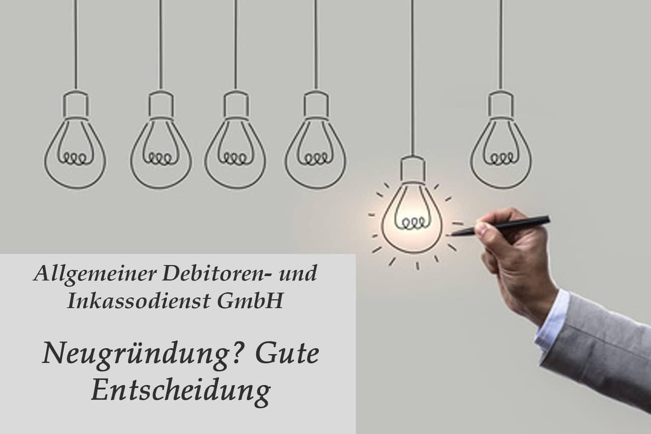 Allgemeiner Debitoren- und Inkassodienst GmbH Neugründung Gute EntscheidungAllgemeiner Debitoren- und Inkassodienst GmbH Neugründung Gute Entscheidung